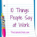News from the Cube: 10 Things People Say At Work