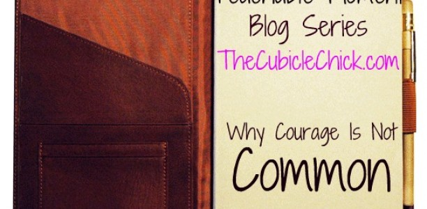 A Teachable Moment: Why Courage is Not Common