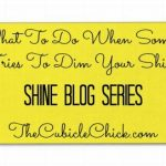 Shine Blog Series: What To Do When Someone Tries To Dim Your Shine