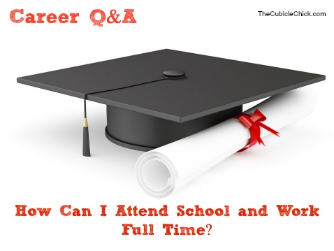 How Can I Attend School and Work Full Time