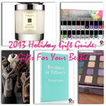 2013 Holiday Gift Guide: Gifts For Your Bestie