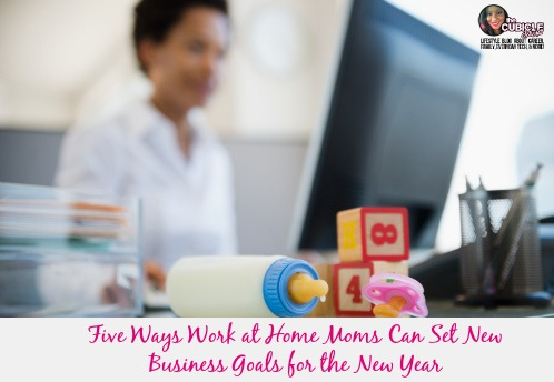 Five Ways Work at Home Moms Can Set New Business Goals for the New Year