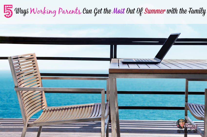 Five Ways Working Parents Can Get the Most Out Of Summer with the Family