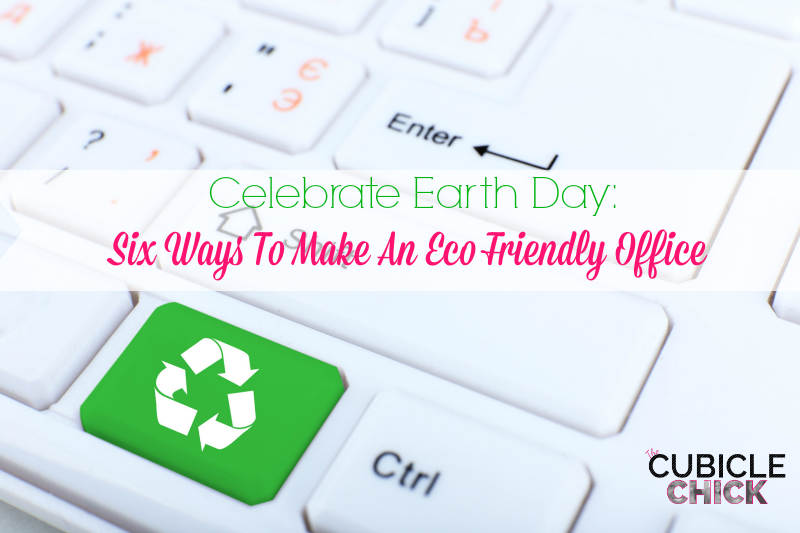 Celebrate Earth Day Six Ways To Make An Eco Friendly Office