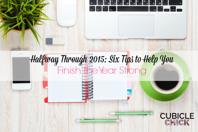 Halfway Through 2015 Six Tips to Help You Finish the Year Strong