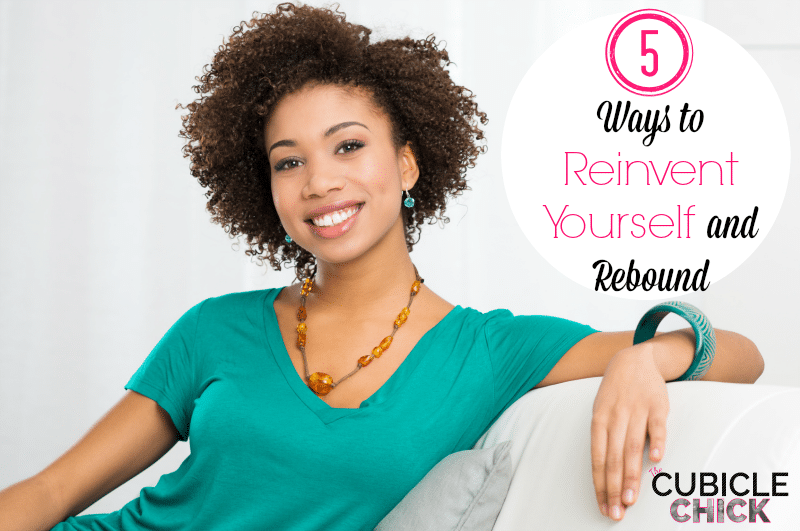 Five Ways to Reinvent Yourself and Rebound