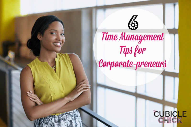 Six Time Management Tips for Corporate-preneurs
