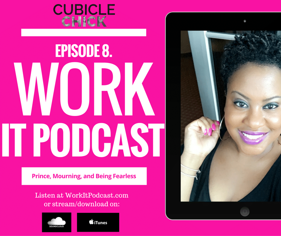 #WorkItPodcast: Prince, Mourning, and Being Fearless
