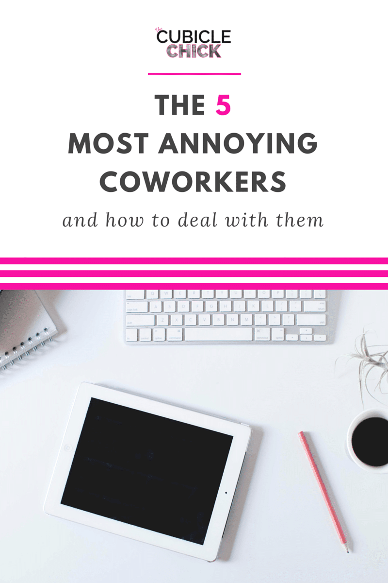 the most annoying coworkers and how to deal them