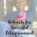 7 Best Podcasts for Successful Entrepreneurial Chicks