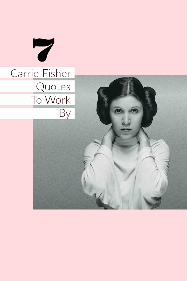Get career inspiration with these 7 Carrie Fisher quotes to work by.