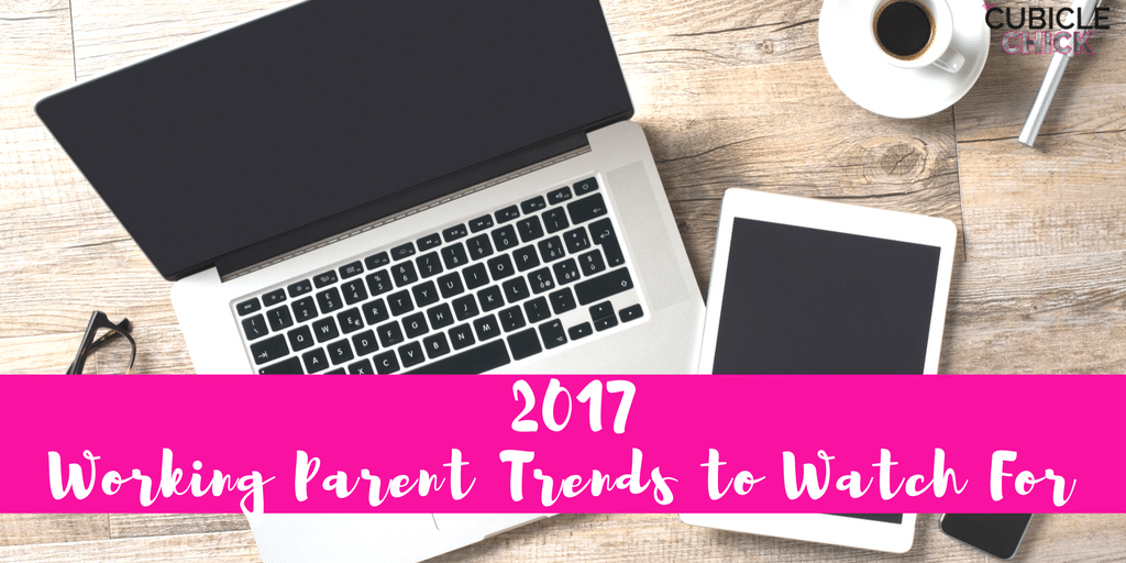 2017 Working Parent Trends to Watch For