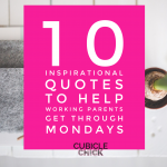 10 Inspirational Quotes to Help Working Parents Get Through Mondays