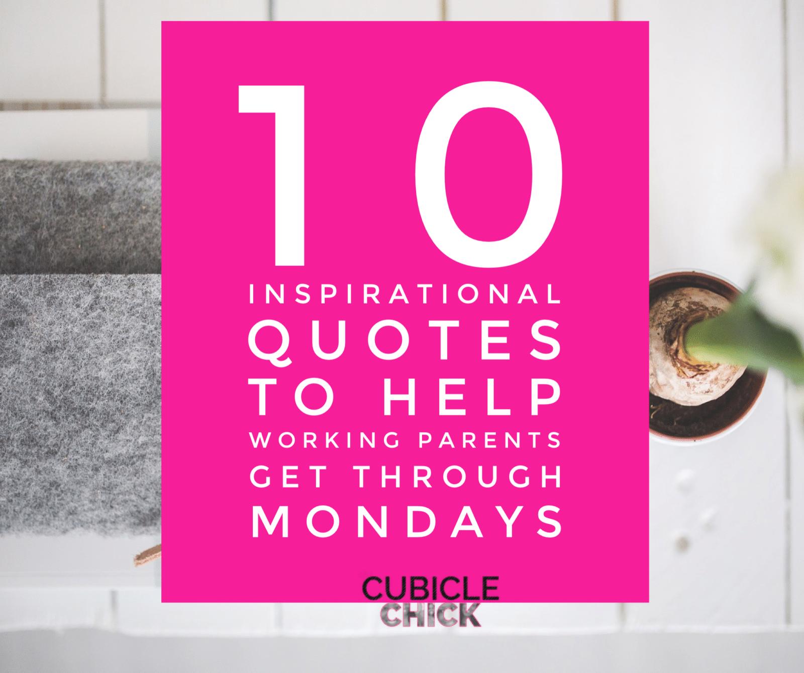 10 Inspirational Quotes to Help Working Parents Get Through Mondays