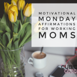 Motivational Monday Affirmations for Working Moms #MondayMotivation