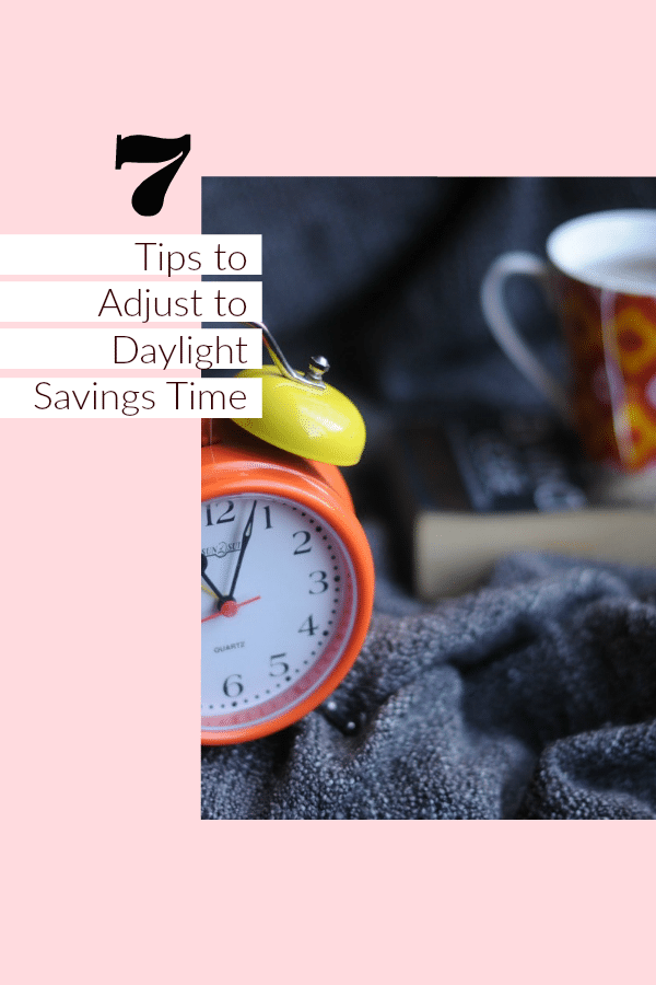 If thinking about Daylight Saving Time has you stressed out and pulling your hair already, here are 7 tips to help you successfully adjust
