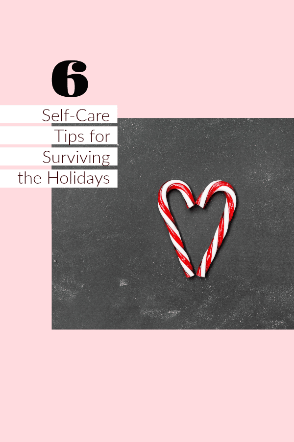 Don't let this time of year stress you out. Utilize these six self-care tips for surviving the holidays, and enjoy yourself.
