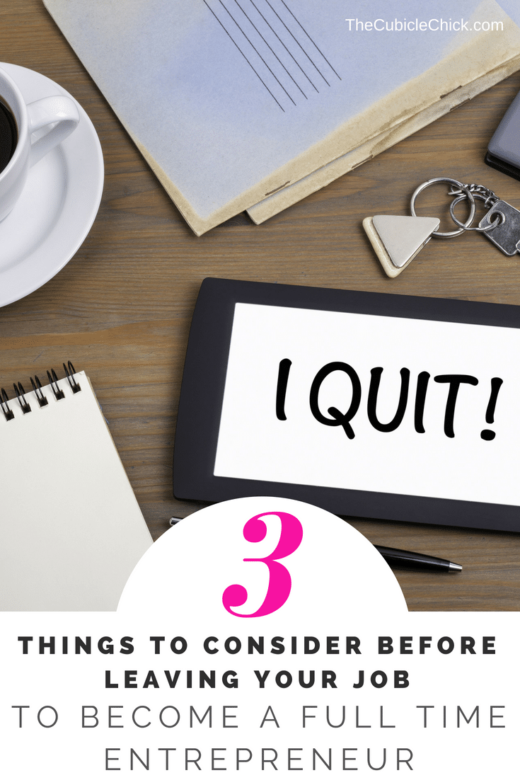 You've been working on your side hustle for awhile now, but before you turn in your resignation letter, learn what to consider before becoming a full time entrepreneur.