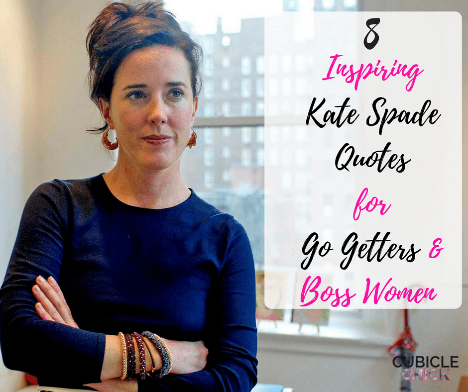 Kate Spade may no longer be with us, but her word will live on. Get encouragement with these inspirational Kate Spade quotes perfect for Mama Moguls.