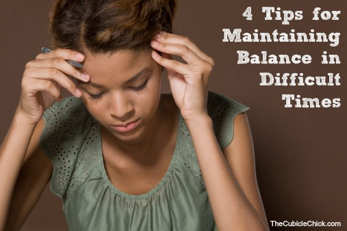 4 Tips for Maintaining Balance in Difficult Times
