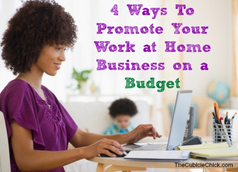 4 Ways To Promote Your Work at Home Business on a Budget