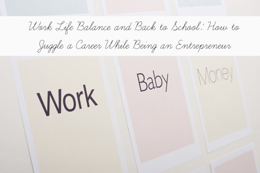 Work Life Balance and Back to School How to Juggle a Career While Being an Entrepreneur