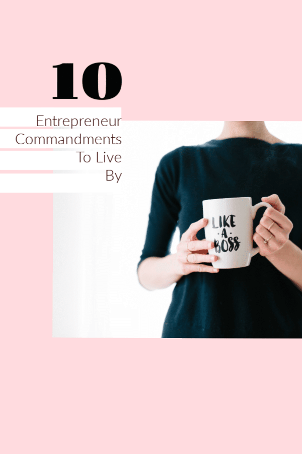 Here are 10 Entrepreneur Commandments to Live By that can help you launch and grow your small business.
