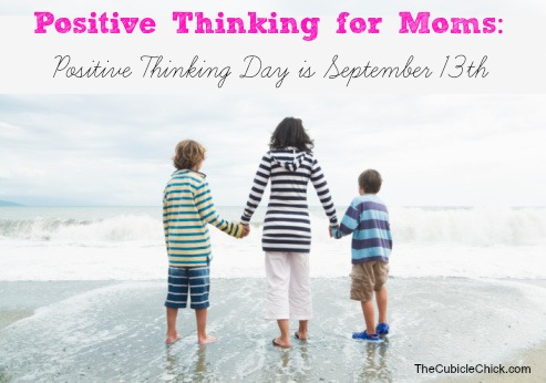 Positive Thinking for Moms Positive Thinking Day is September 13th