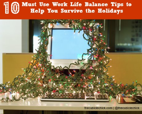 10 Must Use Work Life Balance Tips to Help You Survive the Holidays