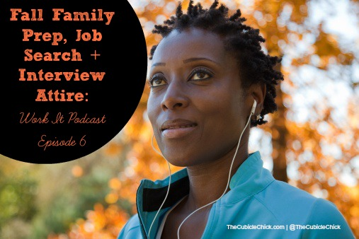 Fall Family Prep, Fall Job Search + Interview Attire Work It Podcast----Episode 6