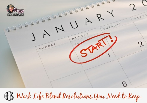 6 Work Life Blend Resolutions You Need to Keep