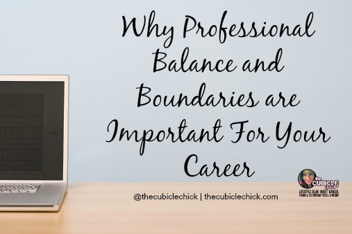 Why Professional Balance and Boundaries are Important For Your Career