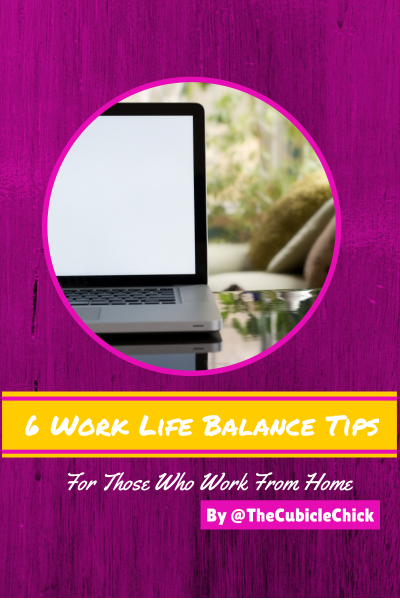 Six Work Life Balance Tips For Those Who Work From Home