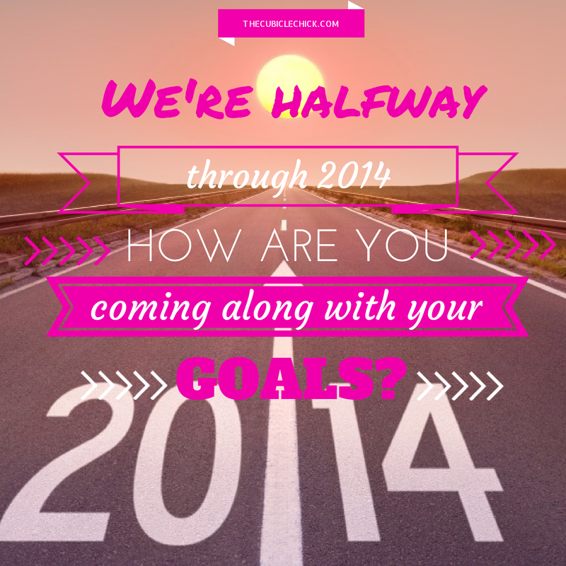 We're Halfway Through 2014- How Are You Coming Along with Your Goals-