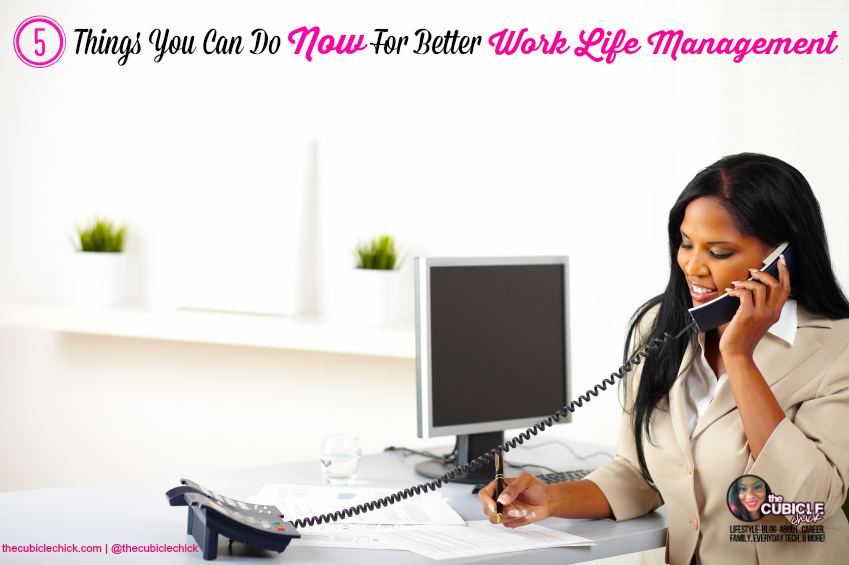 5 Things You Can Do Now For Better Work Life Management