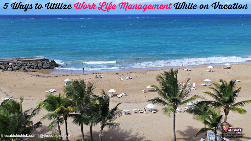 5 Ways to Utilize Work Life Management While on Vacation