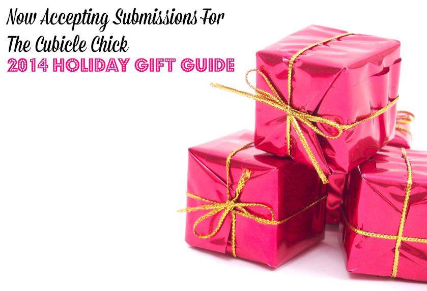 Now Accepting Submissions For The Cubicle Chick 2014 Holiday Gift Guide
