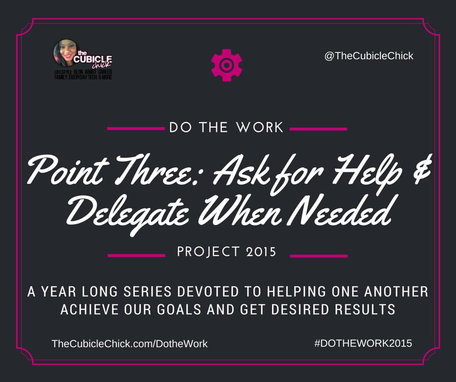 Point Three: Ask for Help and Delegate When Needed #DoTheWorkProject2015