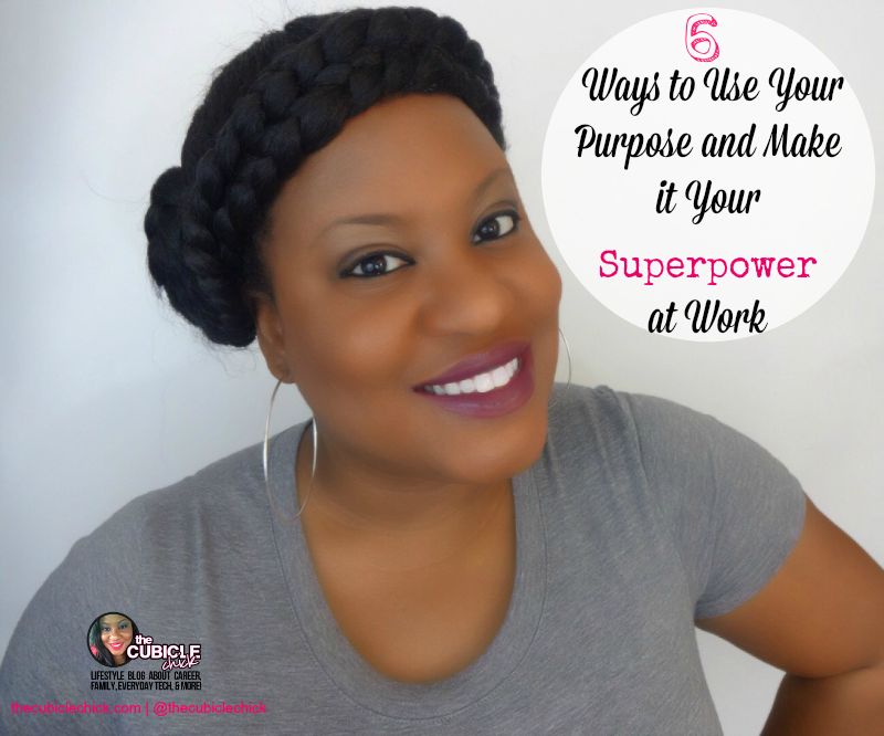 Six Ways to Use Your Purpose and Make it Your Superpower at Work