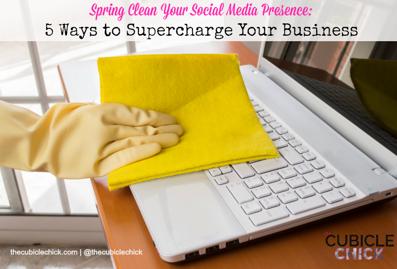 Spring Clean Your Social Media Presence 5 Ways to Supercharge Your Business