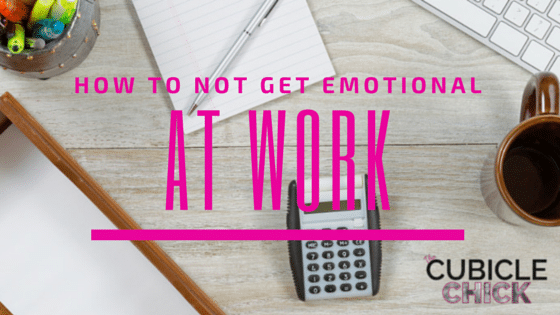 How to Not Get Emotional at Work