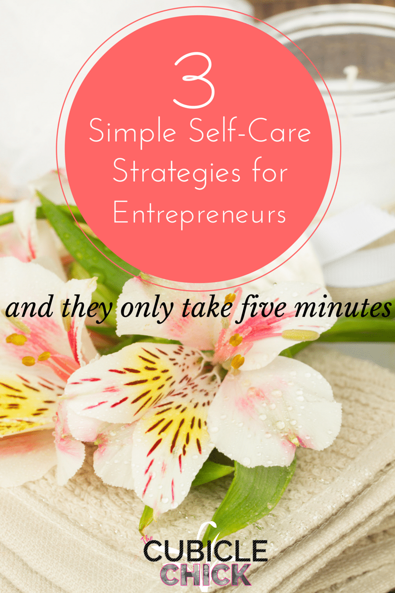 3 Simple Self-Care Strategies for Entrepreneurs (and they only take 5 minutes)