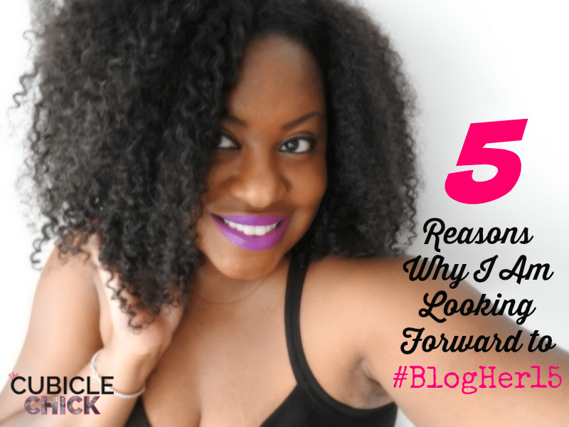 5 Reasons Why I Am Looking Forward to #BlogHer15