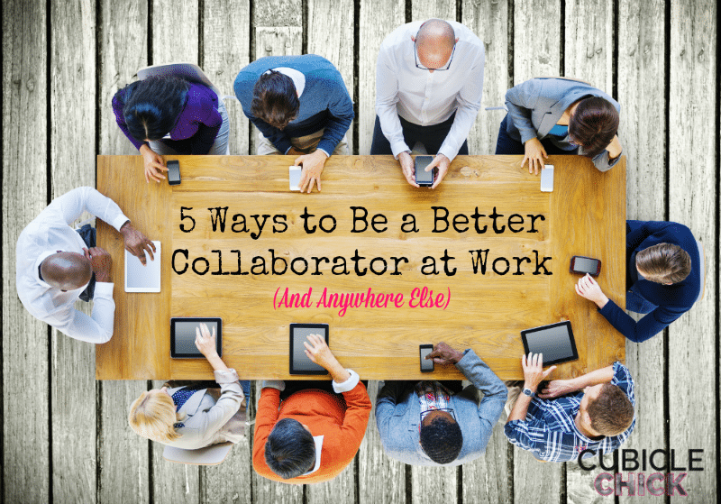 5 Ways to Be a Better Collaborator at Work (And Anywhere Else)