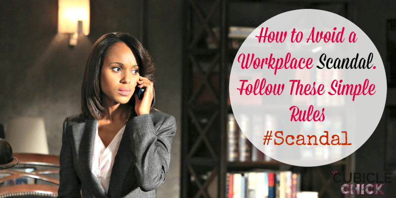 How to Avoid a Workplace Scandal. Follow These Simple Rules