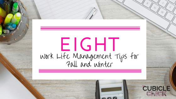 Eight Work Life Management Tips for Fall and Winter