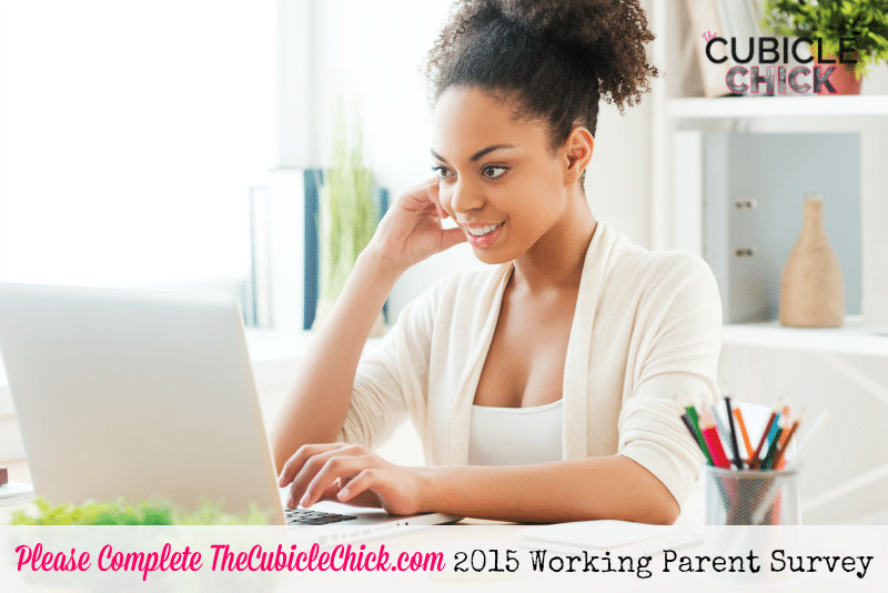 Please Complete TheCubicleChick.com 2015 Working Parent Survey