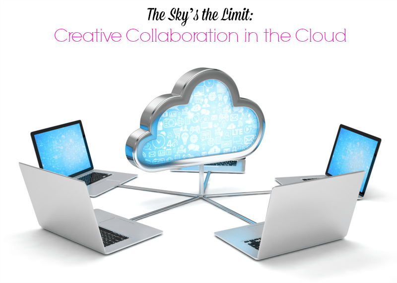 The Sky's the Limit Creative Collaboration in the Cloud
