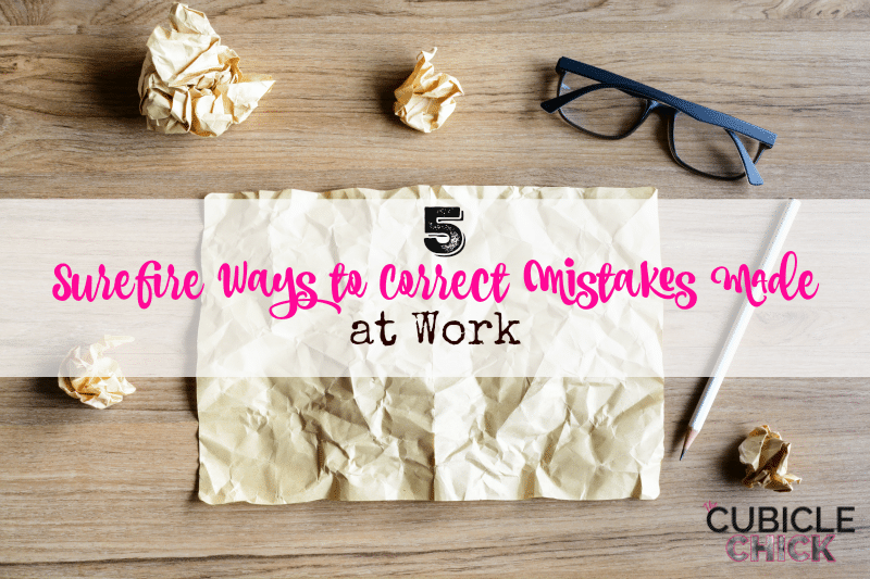Five Surefire Ways to Correct Mistakes Made at Work