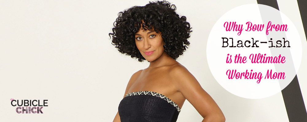 Why Bow from Black-ish is the Ultimate Working Mom